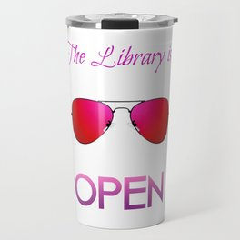 The library is OPEN, b*tch! III Travel Mug