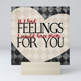 """""""If I had feelings, I would have them for you"""" Mini Art Print"""