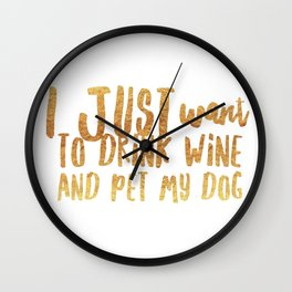 I Just Want to Drink Wine and Pet My Dog in Gold Wall Clock