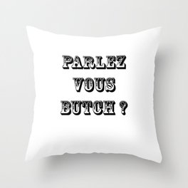 Parlez Vous Butch ? Throw Pillow
