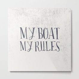 My Boat, My Rules Metal Print