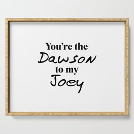 You're the Dawson to my Joey Serving Tray