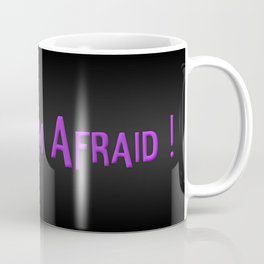 I am Afraid Coffee Mug