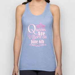 Queens Are Born On June 6th Funny Birthday Unisex Tank Top
