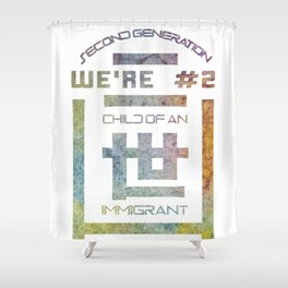 We're Number Two - Child of an Immigrant - Second Generation - Nisei Shower Curtain