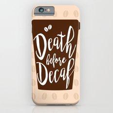 Death before Decaf - Coffee iPhone 6s Slim Case