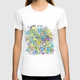 No Time to Waste T-shirt