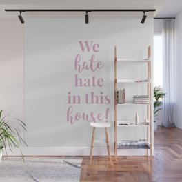 We hate hate in this house white-pink Wall Mural