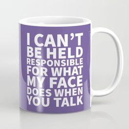 I Can't Be Held Responsible For What My Face Does When You Talk (Ultra Violet) Coffee Mug