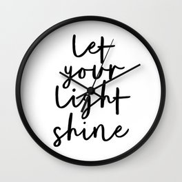 Let Your Light Shine black and white monochrome typography poster design home wall bedroom decor Wall Clock