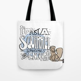 I'm just a squirrel Tote Bag