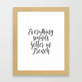 Everything Sounds Better In French,French Poster,Funny Print, Gift for Her,Fashion Art,Glamour Art,T Framed Art Print