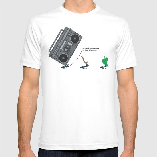 dunno 'bout you other ants, but I came to party! T-shirt