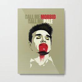 Call Me Morbid Call Me Pale Metal Print
