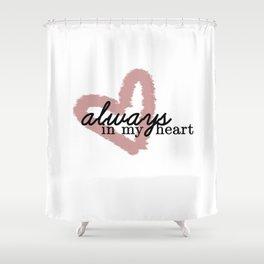 Always In My Heart // Part 1 Shower Curtain
