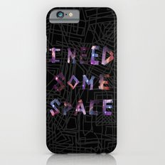 I Need Some Space Slim Case iPhone 6