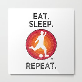 Eat. Sleep. Soccer. Repeat. T Shirt Soccer Player TShirt Football Girl Shirt Vintage Gift Idea  Metal Print