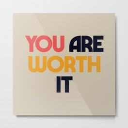 You are worth it, positive thinking, good vibes, fight depression quotes Metal Print