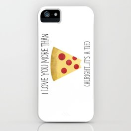 I Love You More Than Pizza (Alright... It's A Tie) iPhone Case