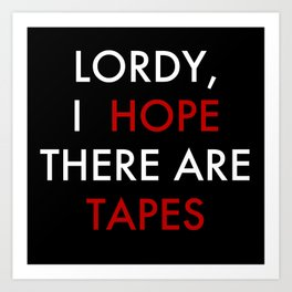 Lordy, I hope there are tapes (black) Art Print
