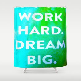 Work Hard. Dream Big. Watercolor and Ink ( Decor, Typography, S6, Tropical) Shower Curtain