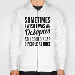 Sometimes I Wish I Was an Octopus So I Could Slap 8 People at Once Hoody