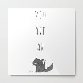 You are an Metal Print