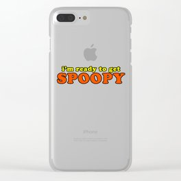 I'm Ready To Get Spoopy Clear iPhone Case