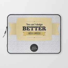 You can't design better with a computer Laptop Sleeve