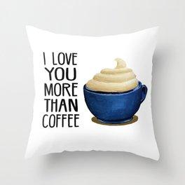I love you more than coffee Throw Pillow