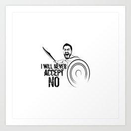 """I will never accept """"NO"""" Art Print"""