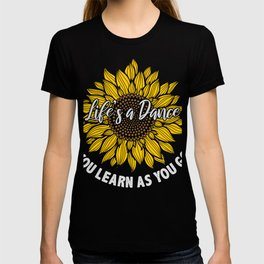Life's A Dance You Learn As You Go Sunflower T-shirt