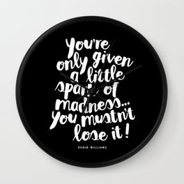 You Are Only Given a Little Spark of Madness You Must Not Lose It Wall Clock