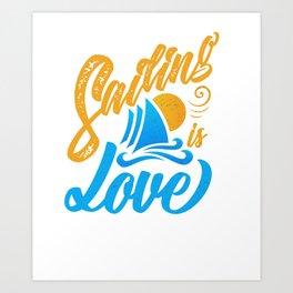 Sailing is Love Sailboat  Art Print