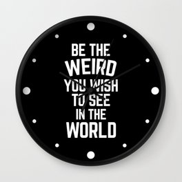 Weird In The World Funny Quote Wall Clock