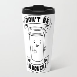 Don't be a douche Travel Mug