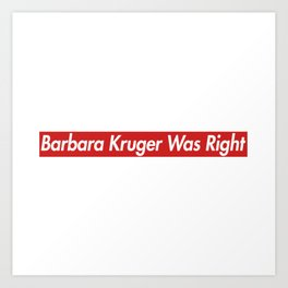 The Carlyle Supremium - Barbara Kruger Was Right Art Print