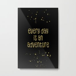 TEXT ART GOLD Every day is an adventure Metal Print