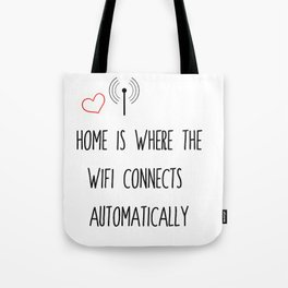 home is where the wifi Tote Bag