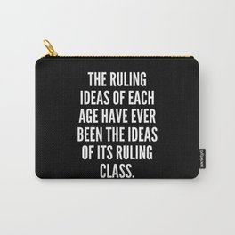 The ruling ideas of each age have ever been the ideas of its ruling class Carry-All Pouch