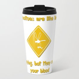 Mosquitoes are like family Travel Mug