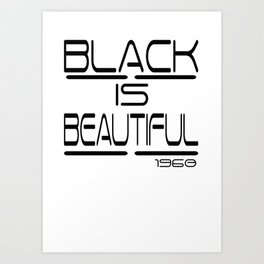 BLACK IS BEAUTIFUL Art Print