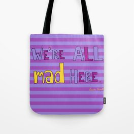We're all mad here. Tote Bag