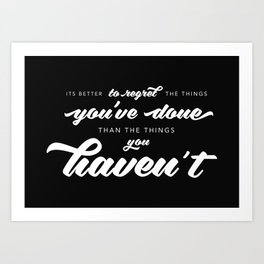 Better to regret the things you've done Art Print