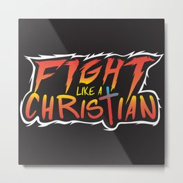 Fight Like a Christian Metal Print