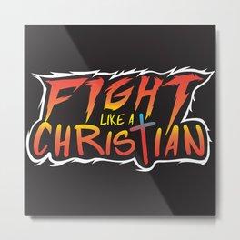 Fight Like a Christian Metal Print