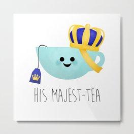 His Majest-tea Metal Print