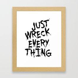 Just Wreck Everything Framed Art Print