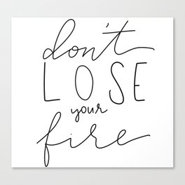 Don't Lose your Fire Canvas Print