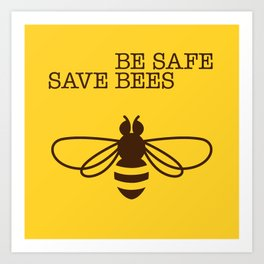 Be safe - save bees Art Print